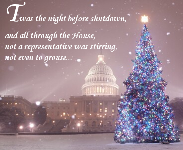 Twas the night before shutdown, and all through the House, not a representative was stirring, not even to grouse...